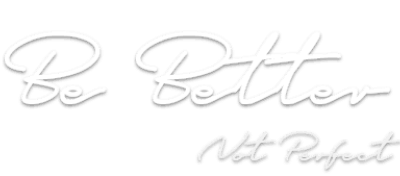 Be_Better_Not_Perfect